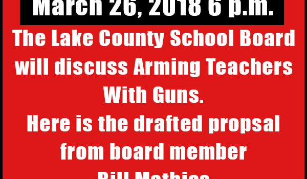 The Lake County School Board will discuss Arming Teachers With Guns. -March 26, 2018 6pm