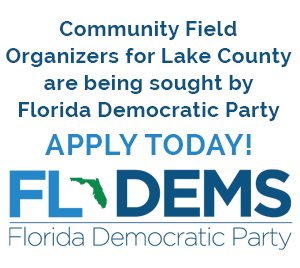 Community Field Organizers for Lake County are being sought by Florida Democratic Party- APPLY TODAY!